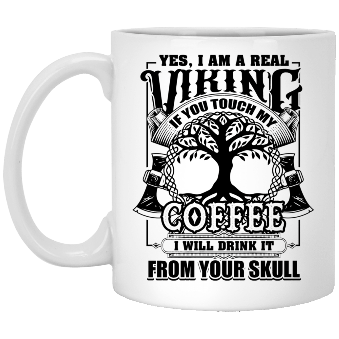 I Am A Real Viking If You Touch My Coffee I Will Drink It From Your Skull Mug