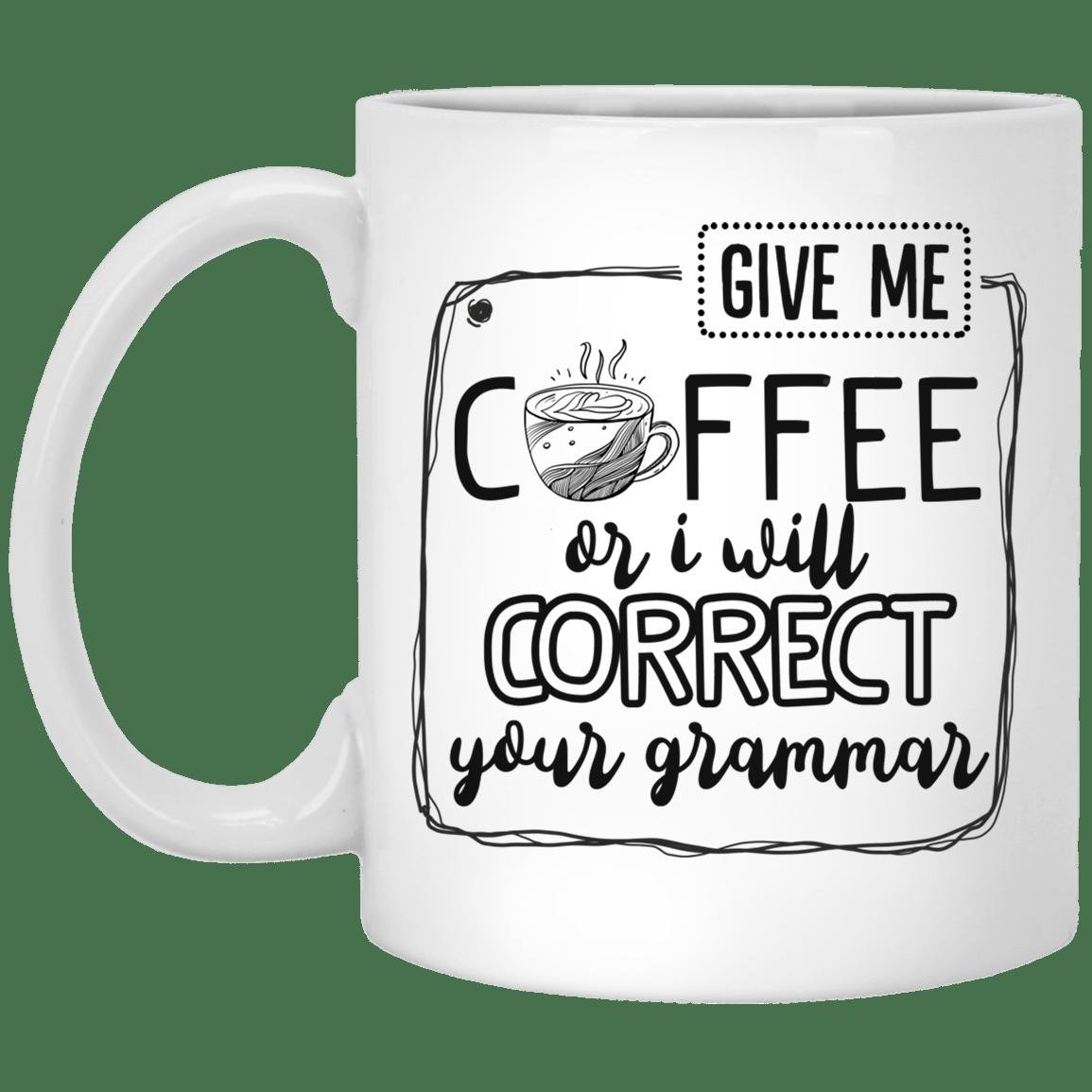 Funny Saying Mug Give Me Coffee Or I Will Correct Your Grammar Mug Cubebik