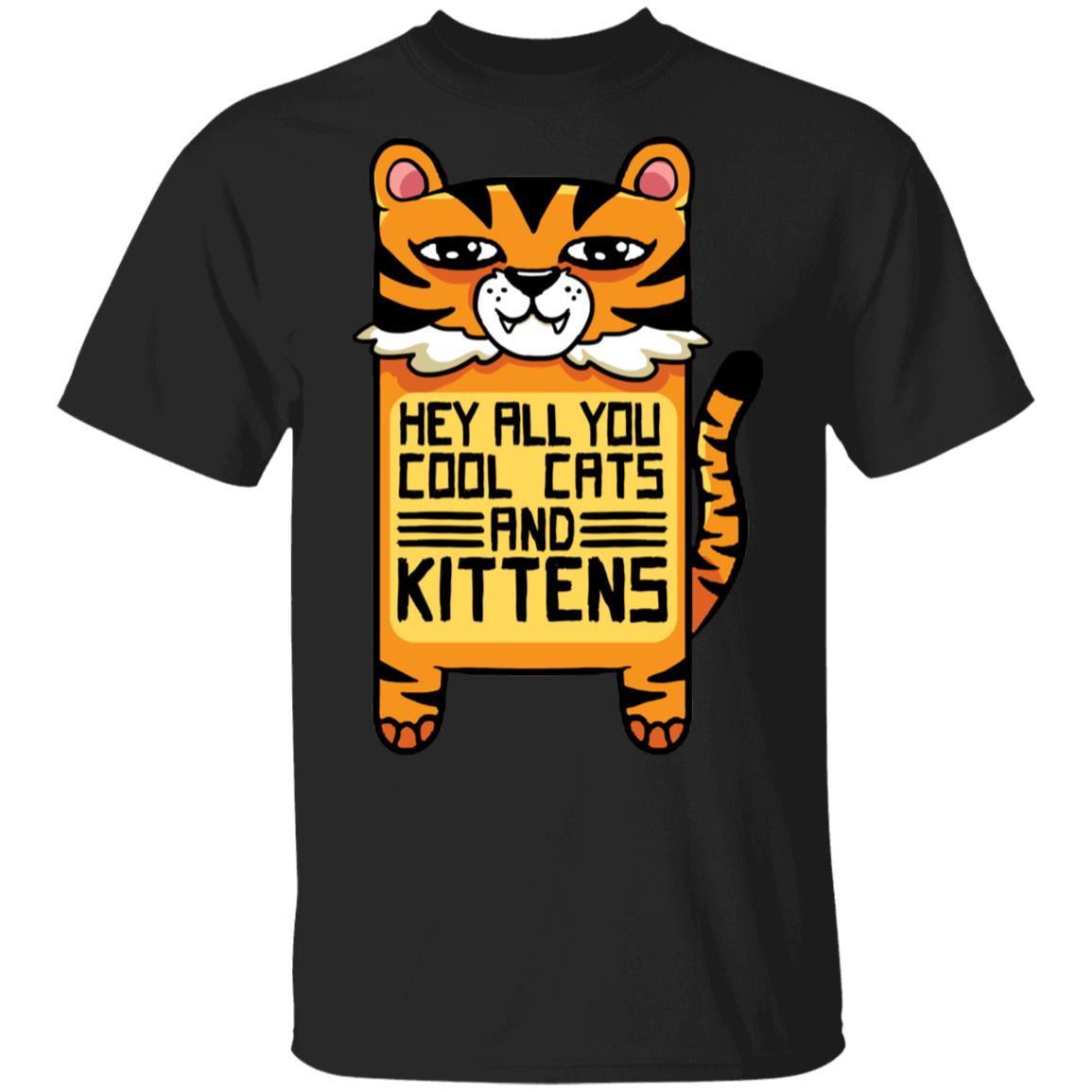 Funny Tiger King Meme Shirt Hey All You Cool Cats And Kittens T Shirt Cubebik