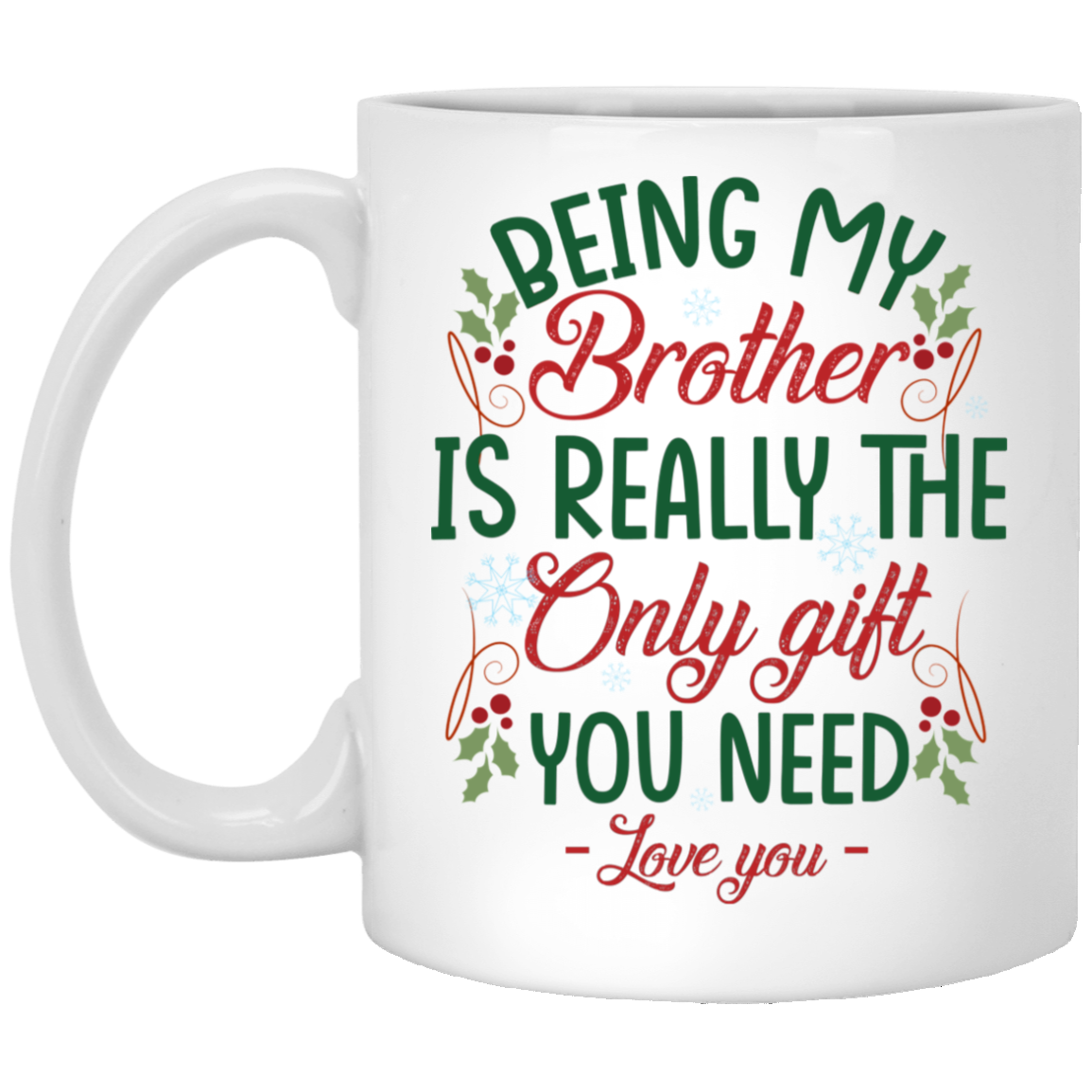 Christmas Gift For Brother Being My Brother Is Really The Only Gift You Need Mug Cubebik